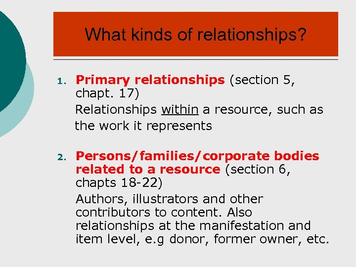 What kinds of relationships? 1. Primary relationships (section 5, chapt. 17) Relationships within a