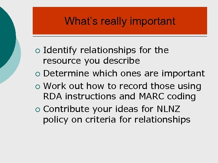 What's really important Identify relationships for the resource you describe ¡ Determine which ones
