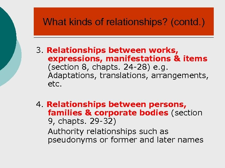 What kinds of relationships? (contd. ) 3. Relationships between works, expressions, manifestations & items
