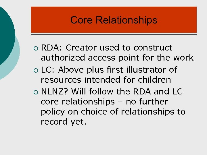 Core Relationships RDA: Creator used to construct authorized access point for the work ¡