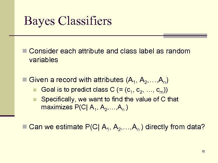 Bayes Classifiers n Consider each attribute and class label as random variables n Given