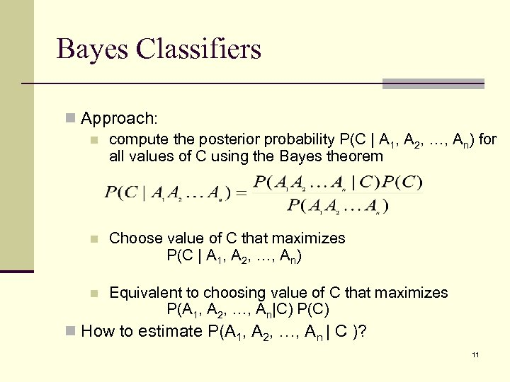 Bayes Classifiers n Approach: n compute the posterior probability P(C | A 1, A