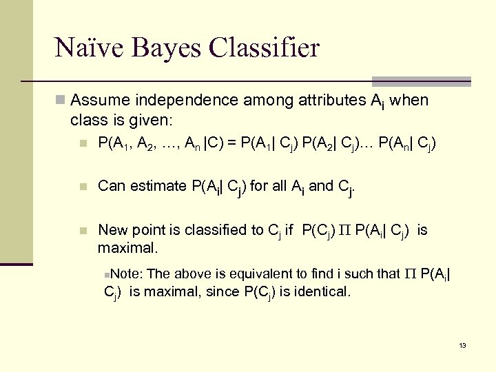Naïve Bayes Classifier n Assume independence among attributes Ai when class is given: n
