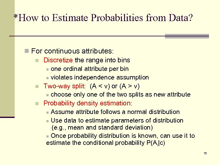 *How to Estimate Probabilities from Data? n For continuous attributes: n Discretize the range