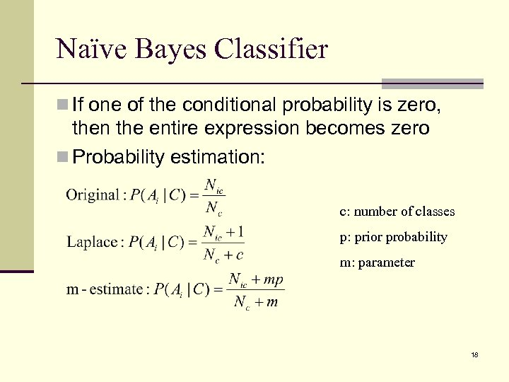 Naïve Bayes Classifier n If one of the conditional probability is zero, then the