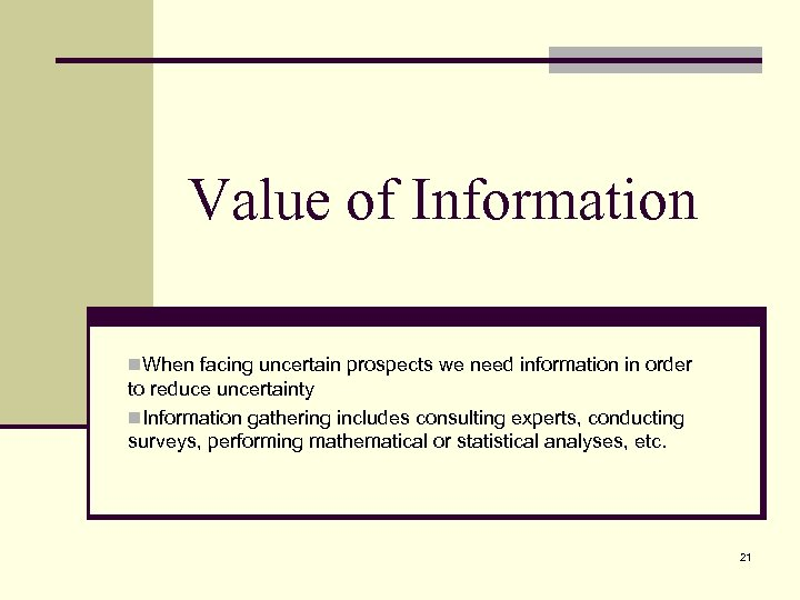 Value of Information n. When facing uncertain prospects we need information in order to