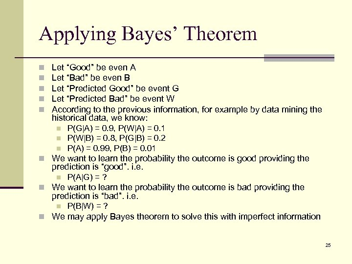 "Applying Bayes' Theorem n n n Let ""Good"" be even A Let ""Bad"" be"