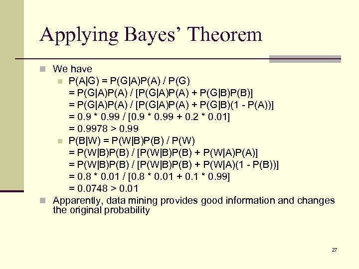 Applying Bayes' Theorem n We have P(A|G) = P(G|A)P(A) / P(G) = P(G|A)P(A) /