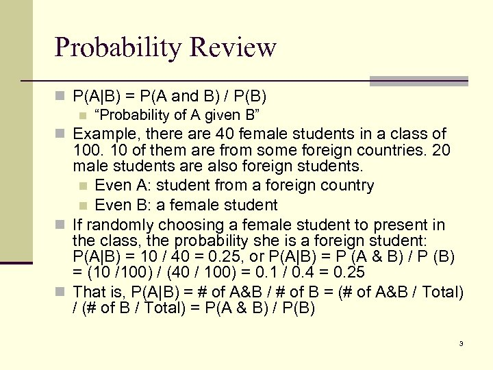 "Probability Review n P(A|B) = P(A and B) / P(B) n ""Probability of A"