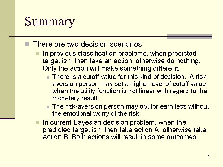 Summary n There are two decision scenarios n In previous classification problems, when predicted