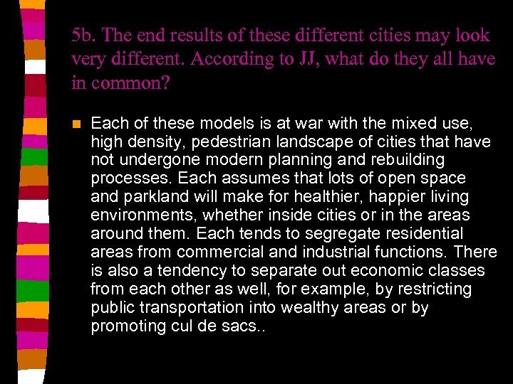 5 b. The end results of these different cities may look very different. According