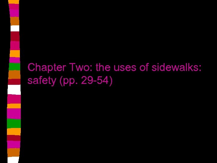 Chapter Two: the uses of sidewalks: safety (pp. 29 -54)