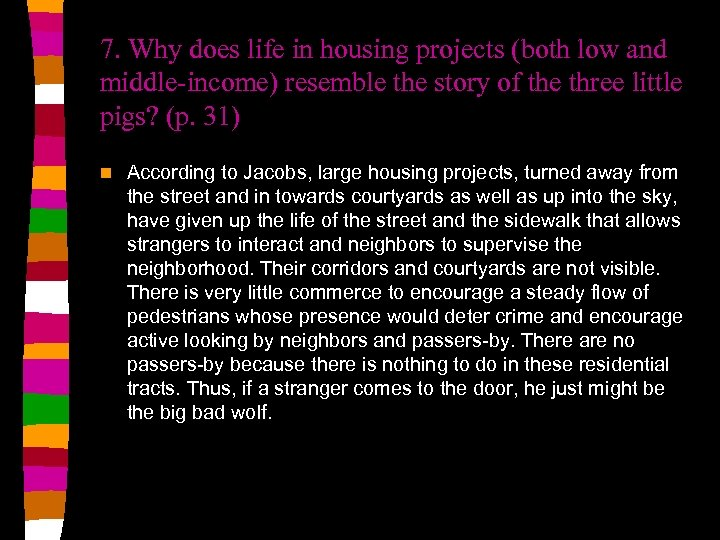 7. Why does life in housing projects (both low and middle-income) resemble the story