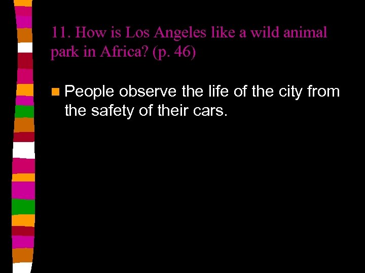 11. How is Los Angeles like a wild animal park in Africa? (p. 46)
