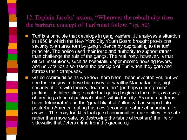 "12. Explain Jacobs' axiom, ""Wherever the rebuilt city rises the barbaric concept of Turf"