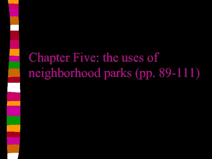 Chapter Five: the uses of neighborhood parks (pp. 89 -111)