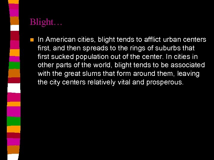Blight… n In American cities, blight tends to afflict urban centers first, and then