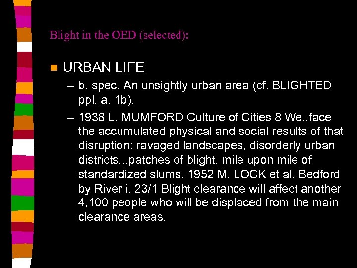 Blight in the OED (selected): n URBAN LIFE – b. spec. An unsightly urban