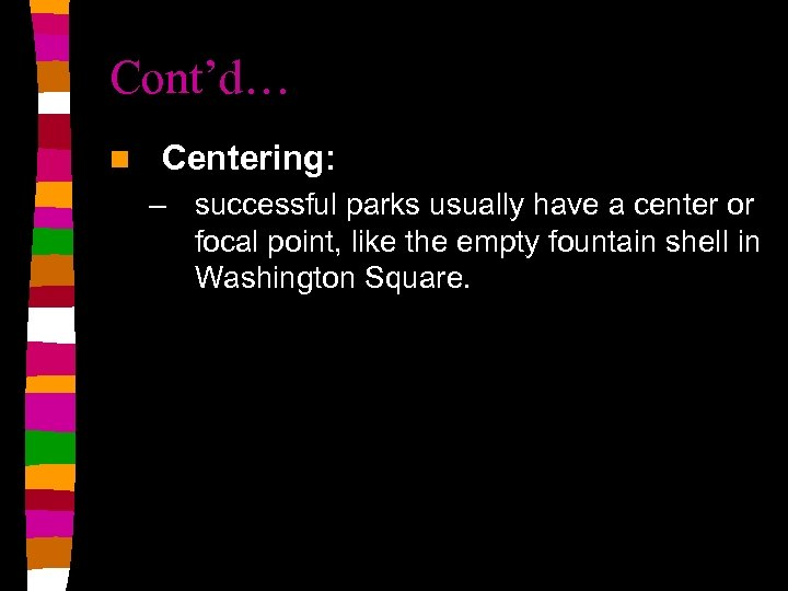 Cont'd… n Centering: – successful parks usually have a center or focal point, like