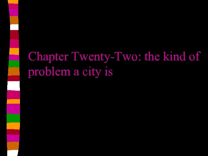 Chapter Twenty-Two: the kind of problem a city is