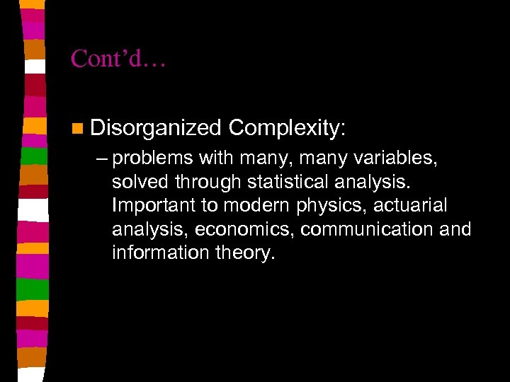 Cont'd… n Disorganized Complexity: – problems with many, many variables, solved through statistical analysis.