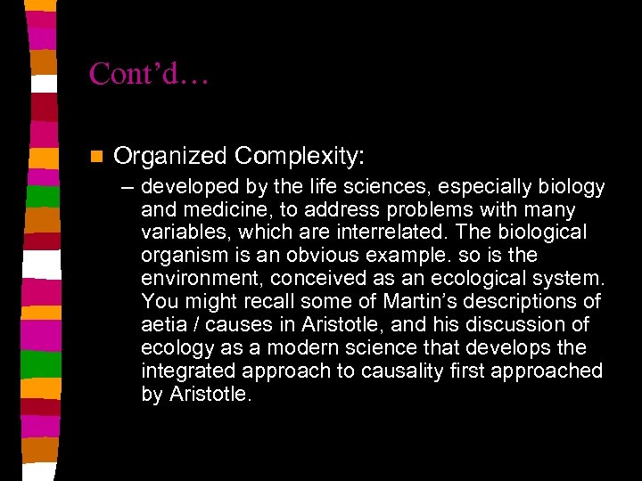 Cont'd… n Organized Complexity: – developed by the life sciences, especially biology and medicine,