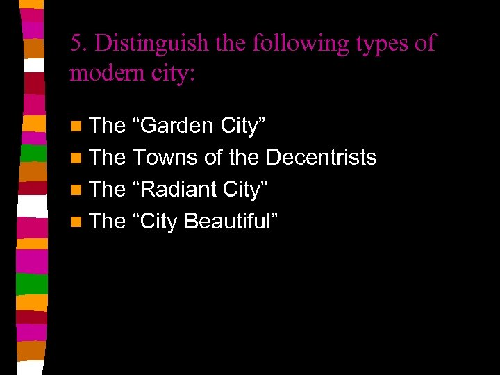 """5. Distinguish the following types of modern city: n The """"Garden City"""" n The"""