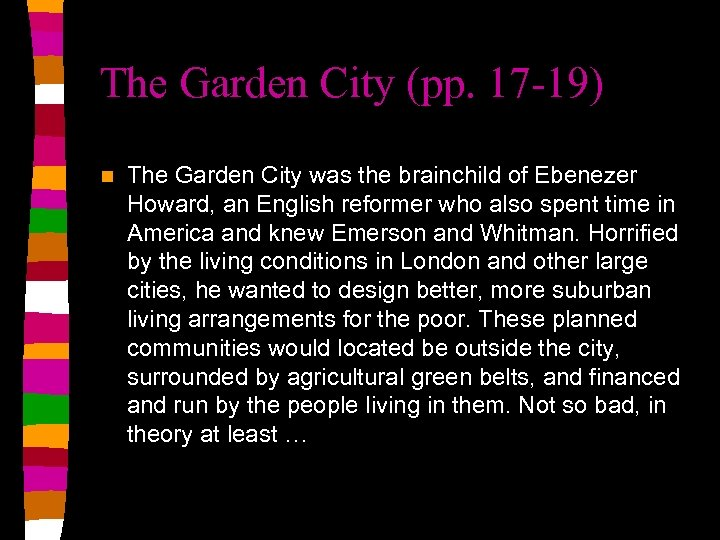 The Garden City (pp. 17 -19) n The Garden City was the brainchild of
