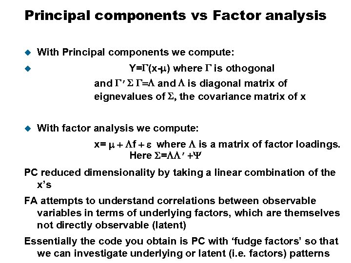 Principal components vs Factor analysis u u u With Principal components we compute: Y=G(x-m)