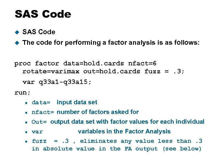 SAS Code u The code for performing a factor analysis is as follows: proc