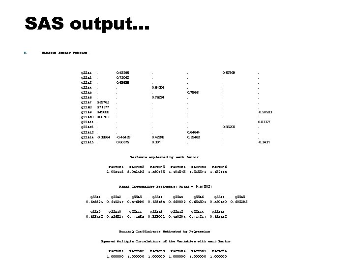 SAS output… 5. Rotated Factor Pattern Q 33 A 1 Q 33 A 2