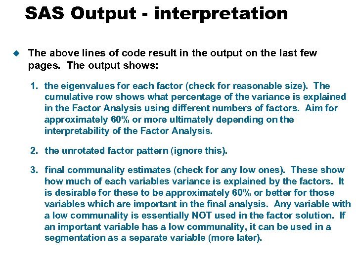 SAS Output - interpretation u The above lines of code result in the output