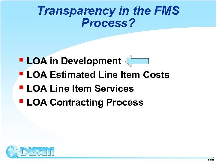 Transparency in the FMS Process? § LOA in Development § LOA Estimated Line Item