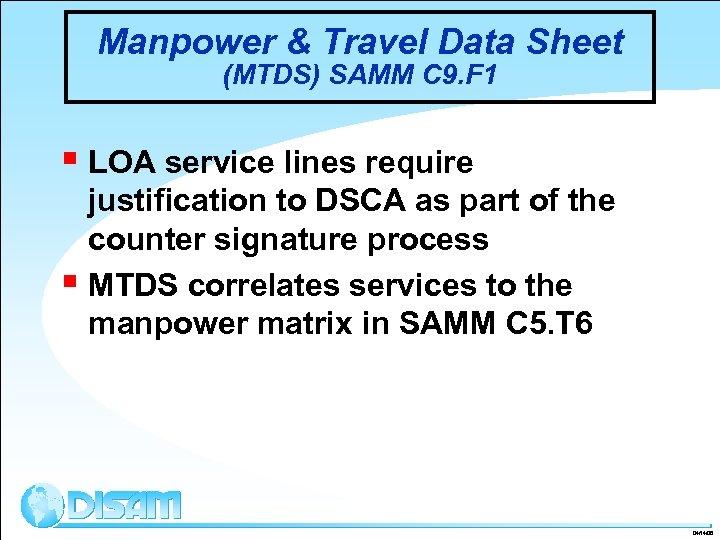 Manpower & Travel Data Sheet (MTDS) SAMM C 9. F 1 § LOA service
