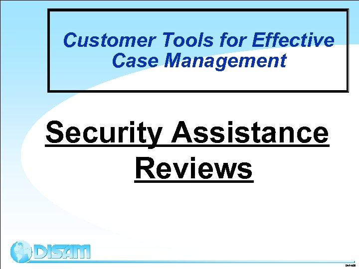 Customer Tools for Effective Case Management Security Assistance Reviews 04/14/08