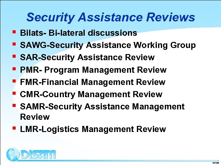 Security Assistance Reviews § § § § Bilats- Bi-lateral discussions SAWG-Security Assistance Working Group