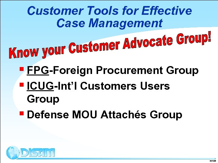 Customer Tools for Effective Case Management § FPG-Foreign Procurement Group § ICUG-Int'l Customers Users