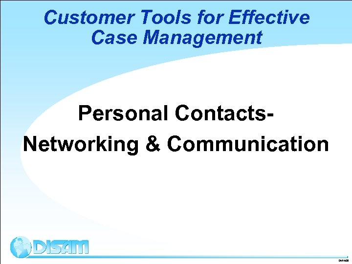 Customer Tools for Effective Case Management Personal Contacts. Networking & Communication 04/14/08