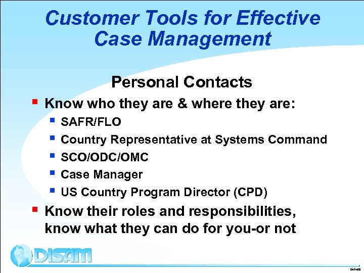 Customer Tools for Effective Case Management Personal Contacts § Know who they are &