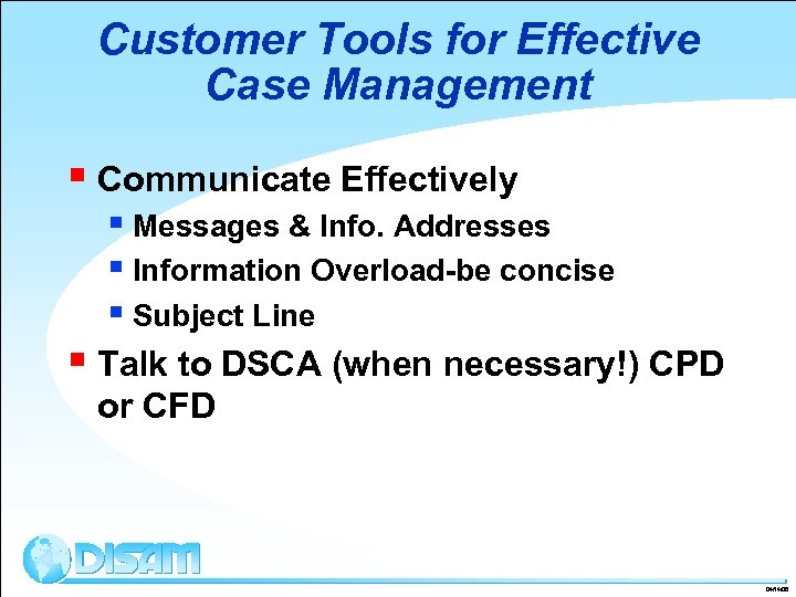 Customer Tools for Effective Case Management § Communicate Effectively § Messages & Info. Addresses