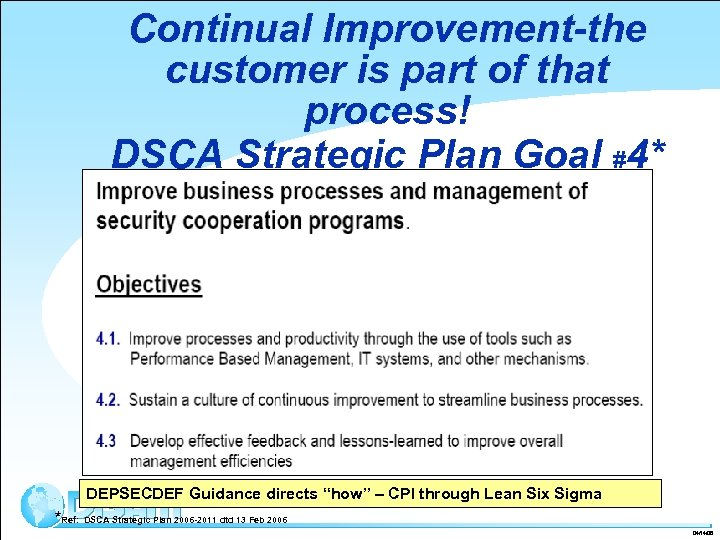 Continual Improvement-the customer is part of that process! DSCA Strategic Plan Goal #4* DEPSECDEF