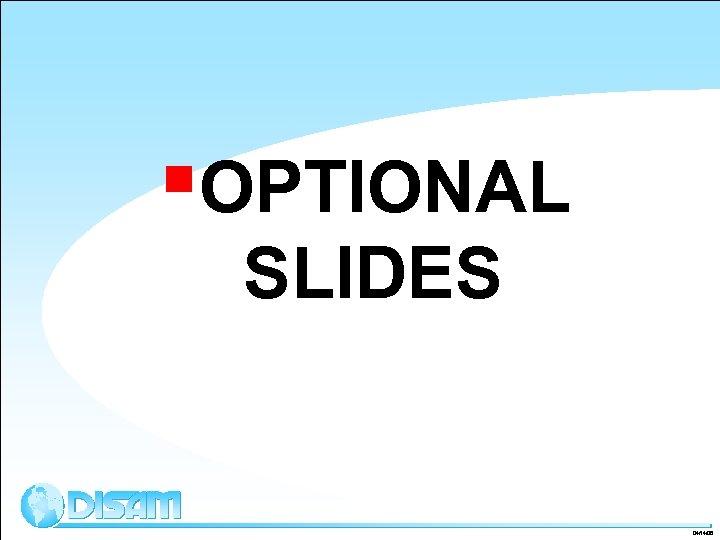 §OPTIONAL SLIDES 04/14/08