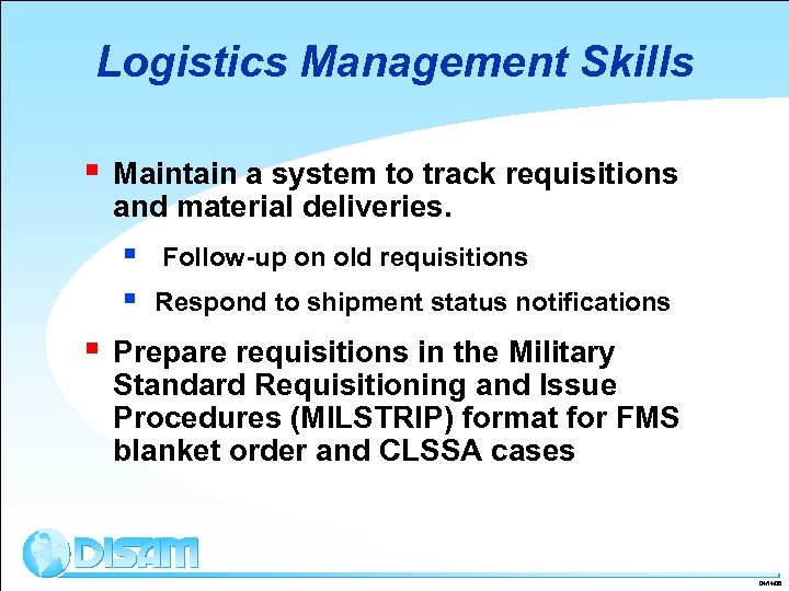 Logistics Management Skills § Maintain a system to track requisitions and material deliveries. §