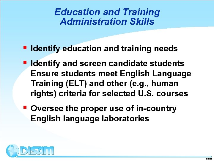 Education and Training Administration Skills § § Identify education and training needs § Oversee