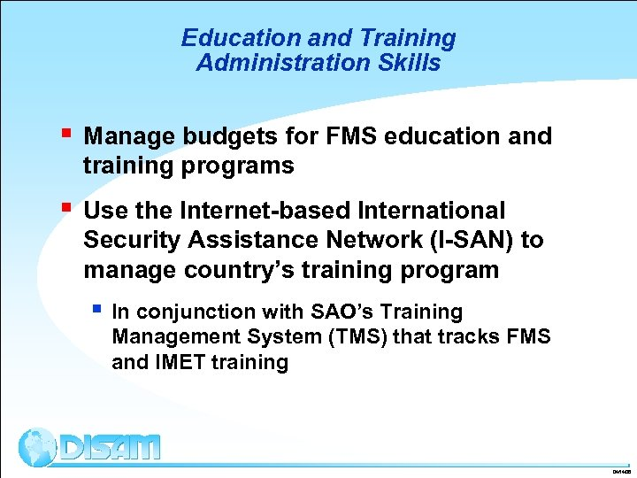 Education and Training Administration Skills § Manage budgets for FMS education and training programs