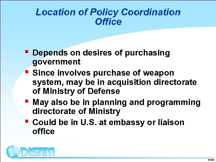 Location of Policy Coordination Office § § Depends on desires of purchasing government Since