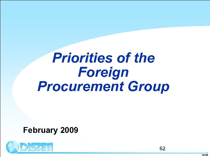 Priorities of the Foreign Procurement Group February 2009 62 04/14/08