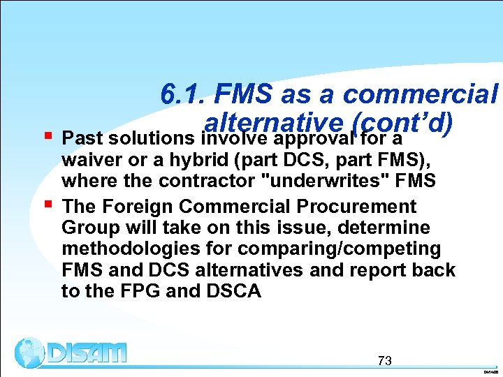 6. 1. FMS as a commercial alternative (cont'd) § Past solutions involve approval for