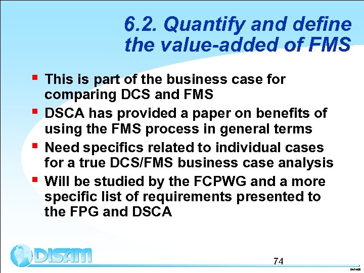 6. 2. Quantify and define the value-added of FMS § § This is part