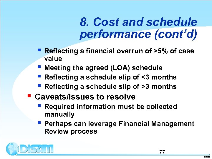 § 8. Cost and schedule performance (cont'd) § Reflecting a financial overrun of